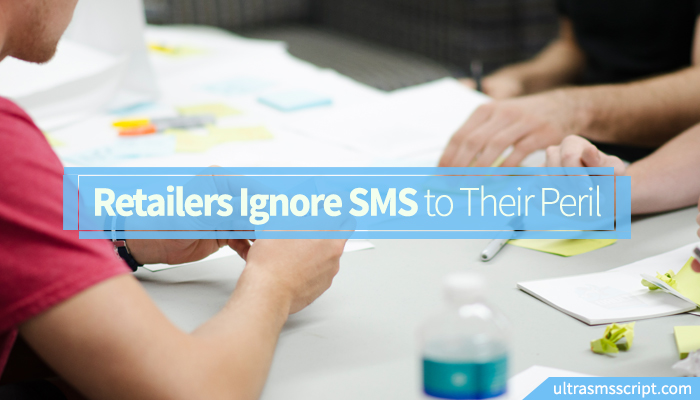 Retailers Ignore SMS to Their Peril