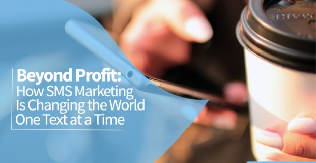 Beyond Profit: How SMS Marketing Is Changing the World One Text at a Time