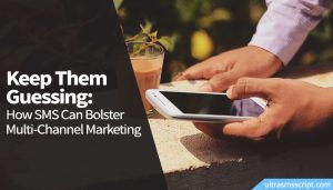 Keep Them Guessing: How SMS Can Bolster Multi-Channel Marketing